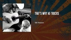 Trucking Music – That's Why He Trucks by Bill Weaver