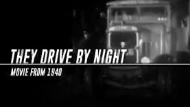 Trucking Movies – They Drive by Night