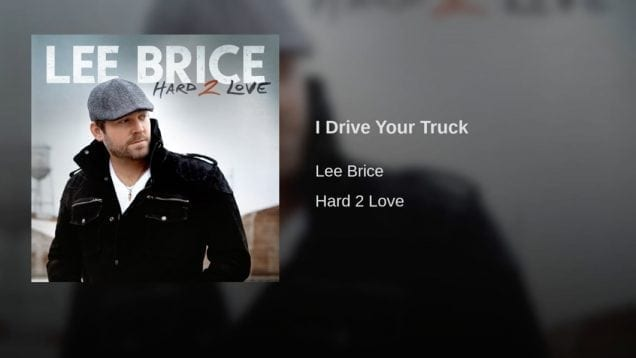 Trucking Music – I Drive Your Truck by Lee Brice