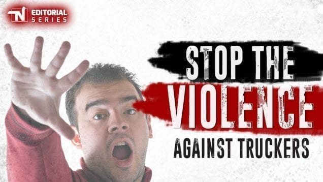 TN Editorial Series – Stop the Violence Against Truckers