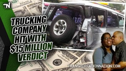 Trucking Company Hit With $15 Million Verdict